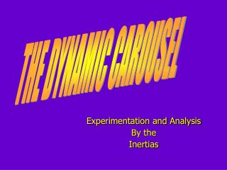 Experimentation and Analysis  By the  Inertias