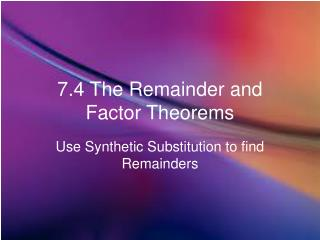 7.4 The Remainder and Factor Theorems
