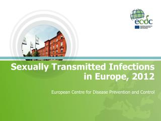 Sexually Transmitted Infections in Europe, 2012 European Centre for Disease Prevention and Control