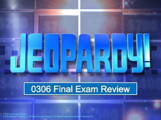 0306 Final Exam Review