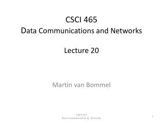 CSCI 465 D ata Communications and Networks Lecture 20