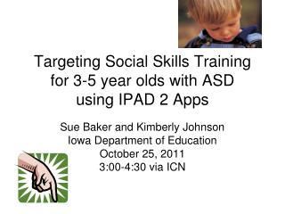 Targeting Social Skills Training  for 3-5 year olds with ASD  using IPAD 2 Apps