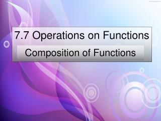 7.7 Operations on Functions