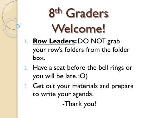 8 th Graders Welcome!