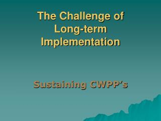 The Challenge of  Long-term Implementation