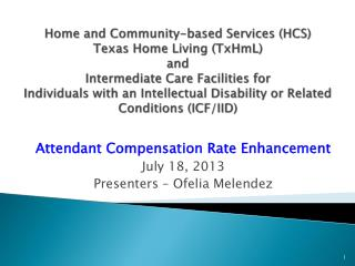 Attendant Compensation Rate Enhancement July 18, 2013  Presenters – Ofelia Melendez