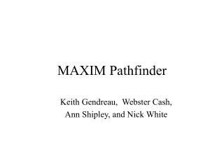 MAXIM Pathfinder