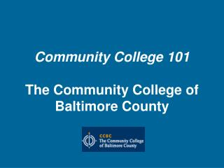 Community College 101 The Community College of Baltimore County