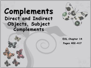 Complements Direct and Indirect Objects, Subject Complements