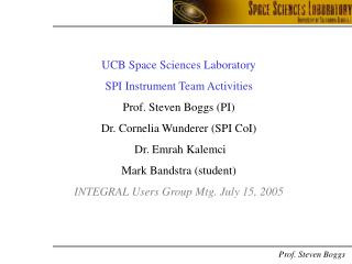 UCB Space Sciences Laboratory  SPI Instrument Team Activities Prof. Steven Boggs (PI)