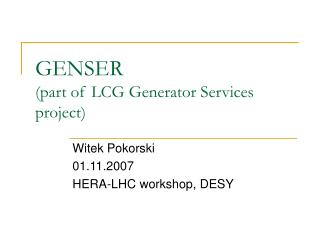GENSER (part of LCG Generator Services project)