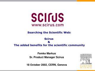 Femke Markus Sr. Product Manager Scirus 18 October 2002, CERN, Geneva