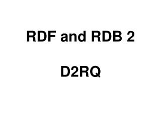 RDF and RDB 2 D2RQ