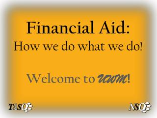 Financial Aid:  How we do what we do!