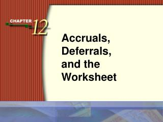 Accruals, Deferrals, and the Worksheet