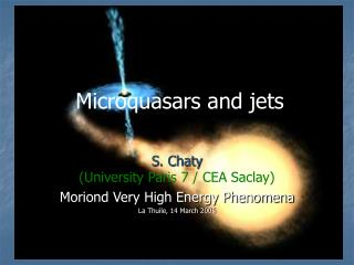 S. Chaty (University Paris 7 / CEA Saclay) Moriond Very High Energy Phenomena