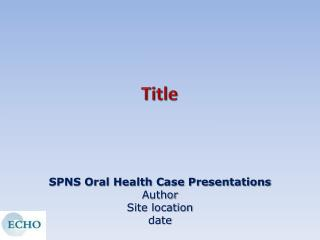 SPNS Oral Health Case Presentations Author Site location date