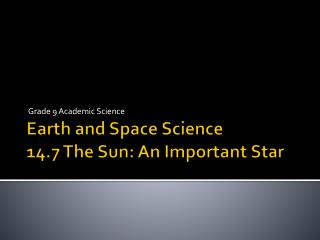 Earth and Space Science 14.7 The Sun: An Important Star