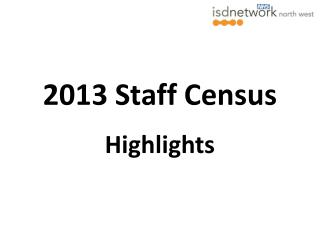 2013 Staff Census Highlights
