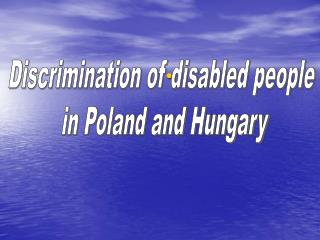 Discrimination of disabled people  in Poland and Hungary