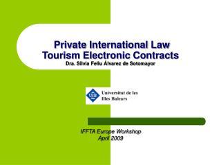 Private International Law Tourism Electronic Contracts Dra. Silvia Feliu Álvarez de Sotomayor