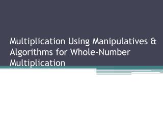 Multiplication Using Manipulatives & Algorithms for Whole-Number Multiplication