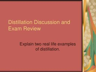 Distillation Discussion and Exam Review
