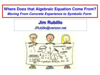 """Where Does that Algebraic Equation Come From? Moving From Concrete Experience to Symbolic Form """""""