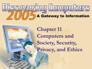 Chapter 11 Computers and Society, Security, Privacy, and Ethics
