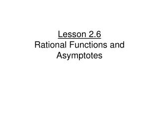 Lesson 2.6 Rational Functions and Asymptotes