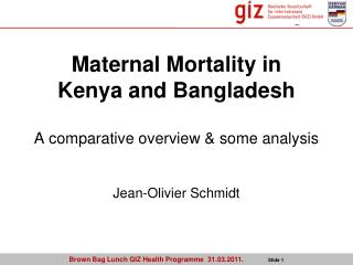 Maternal Mortality in Kenya and Bangladesh A comparative overview & some analysis
