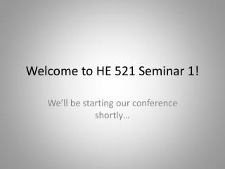Welcome to HE 521 Seminar 1!