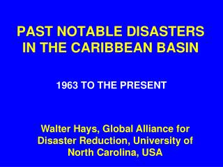 PAST NOTABLE DISASTERS IN THE CARIBBEAN BASIN