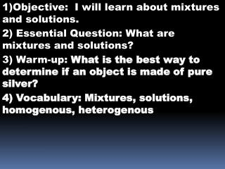 1)Objective:  I will learn about mixtures and solutions.