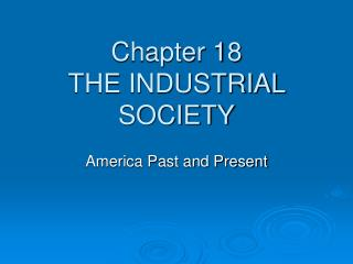 Chapter 18 THE INDUSTRIAL SOCIETY
