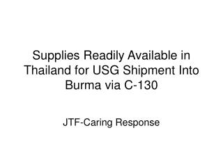 Supplies Readily Available in Thailand for USG Shipment Into Burma via C-130