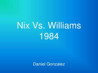 Nix Vs. Williams 1984