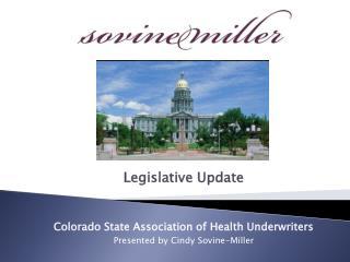 Legislative Update Colorado State Association of Health Underwriters