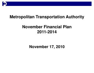 Metropolitan Transportation Authority November Financial Plan 2011-2014 November 17, 2010