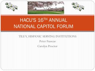 HACU'S 16 TH ANNUAL NATIONAL CAPITOL FORUM