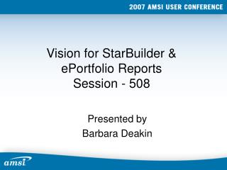 Vision for StarBuilder & ePortfolio Reports Session - 508