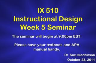 IX 510 Instructional Design Week 5 Seminar