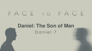 Daniel: The Son of Man Daniel  7