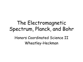 The Electromagnetic Spectrum, Planck, and Bohr