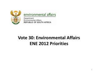 Vote 30: Environmental Affairs ENE 2012 Priorities