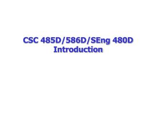 CSC 485D/586D/SEng 480D  Introduction