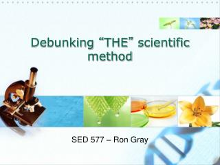 "Debunking  "" THE ""  scientific method"
