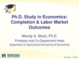 Ph.D. Study in Economics: Completion & Labor Market Outcomes