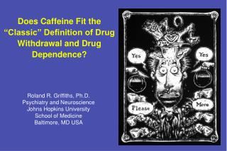 "Does Caffeine Fit the ""Classic"" Definition of Drug Withdrawal and Drug Dependence?"
