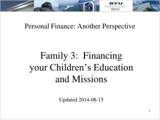 Family 3:  Financing  your Children's Education  and Missions Updated 2014-08-15